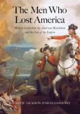 Book Cover Image. Title: The Men Who Lost America:  British Leadership, the American Revolution, and the Fate of the Empire, Author: Andrew Jackson O'Shaughnessy