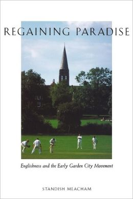 Regaining Paradise: Englishness and the Early Garden City Movement