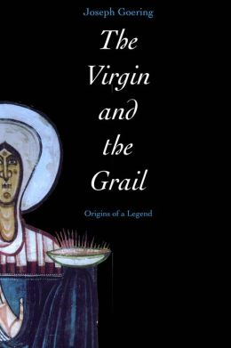 The Virgin and the Grail: Origins of a Legend