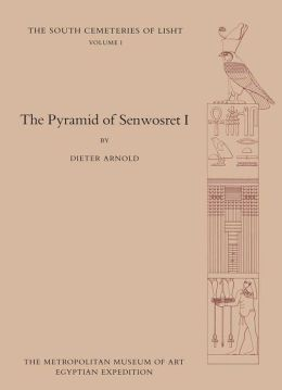 The Pyramid of Senwosret I: The South Cemeteries of Lisht