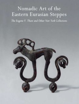 Nomadic Art of the Eastern Eurasian Steppes: The Eugene V. Thaw and Other New York Collections