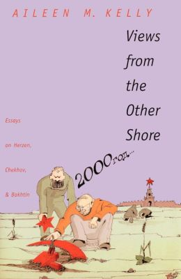 Views from the Other Shore: Essays on Herzen, Chekhov, and Bakhtin