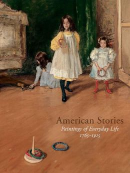 American Stories: Paintings of Everyday Life, 1765-1915