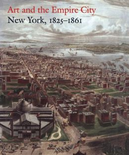 Art and the Empire City: New York, 1825-1861