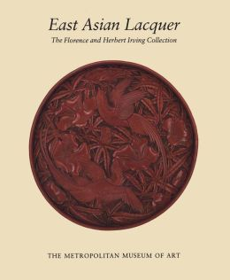East Asian Lacquer: The Florence and Herbert Irving Collection