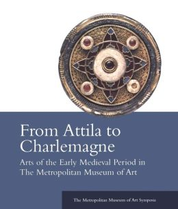 From Attila to Charlemagne: Arts of the Early Medieval Period in The Metropolitan Museum of Art