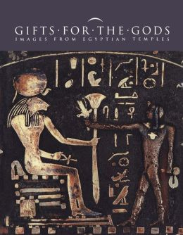 Gifts for the Gods: Images from Ancient Egyptian Temples