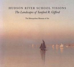 Hudson River School Visions: The Landscapes of Sanford R. Gifford