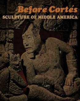 Before Cortés: Sculpture of Middle America