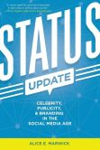 Book Cover Image. Title: Status Update:  Celebrity, Publicity, and Branding in the Social Media Age, Author: Alice E. Marwick