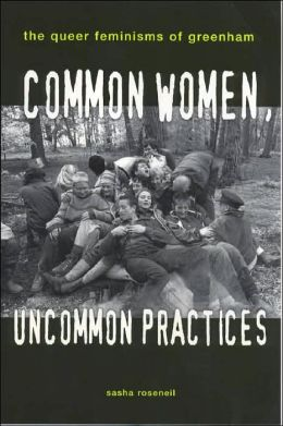 Common Women, Uncommon Practices: The Queer Feminism of Greenham