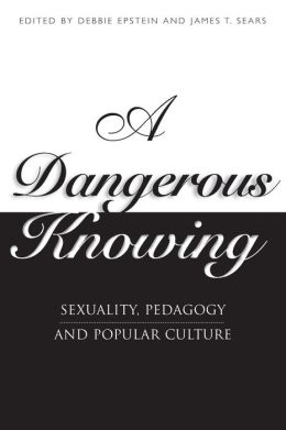 A Dangerous Knowing: Sexuality, Pedagogy and Popular Culture