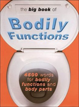 The Big Book of Bodily Functions: 4500 Words for Bodily Functions and Body Parts