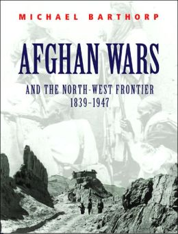 Afghan Wars and the North-West Frontier, 1839-1947