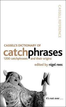 Cassell's Dictionary of Catchphrases: 1200 Catchphrases and Their Origins