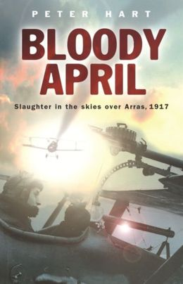 Bloody April: Slaughter in the Skies Over Arras, 1917