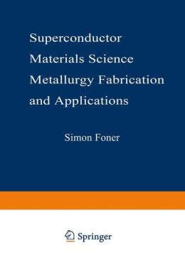 Superconductor Materials Science: Metallurgy, Fabrication, and Applications