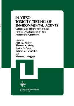 In Vitro Toxicity Testing Of Environmental Agents, Current and Future Possibilities: Part B: Development of Risk Assessment Guidelines