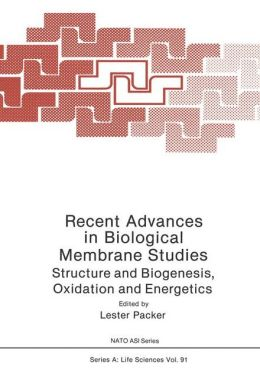Recent Advances in Biological Membrane Studies: Structure and Biogenesis, Oxidation and Energetics