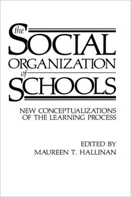 The Social Organization of Schools: New Conceptualizations of the Learning Process