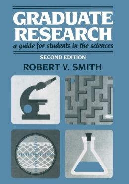 Graduate Research: A Guide for Students in the Sciences