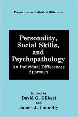 Personality, Social Skills, and Psychopathology: An Individual Differences Approach