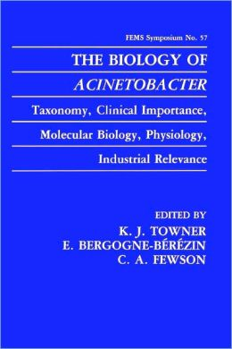 The Biology of Acinetobacter: Taxonomy, Clinical Importance, Molecular Biology, Physiology, Industrial Relevance