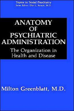Anatomy of Psychiatric Administration: The Organization in Health and Disease