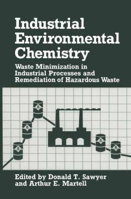 Industrial Environmental Chemistry: Waste Minimization in Industrial Processes and Remediation of Hazardous Waste