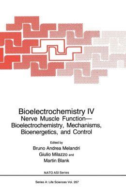 Bioelectrochemistry 4: Nerve Muscle Function - Bioelectrochemistry, Mechanisms, Bioenergetics, and Control