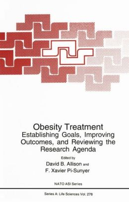 Obesity Treatment: Establishing Goals, Improving Outcomes, and Reviewing the Research Agenda