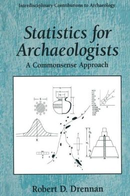 Statistics for Archaeologists, A Commonsense Approach