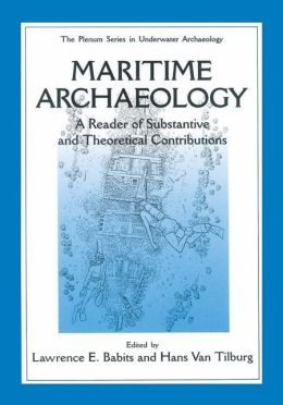 Maritime Archaeology: A Reader of Substantive and Theoretical Contributions