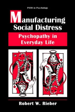 Manufacturing Social Distress: Psychopathy in Everyday Life
