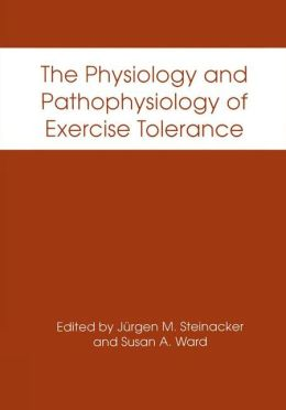 The Physiology and Pathophysiology of Exercise Tolerance