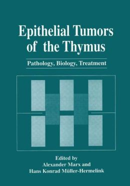Epithelial Tumors of the Thymus: Pathology, Biology, Treatment