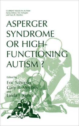 Asperger Syndrome or High-Functioning Autism? (Current Issues in Autism)