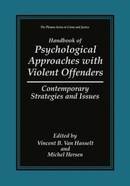 Handbook of Psychological Approaches with Violent Offenders: Contemporary Strategies and Issues