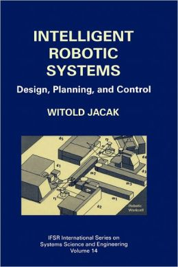 Intelligent Robotic Systems: Design, Planning, and Control