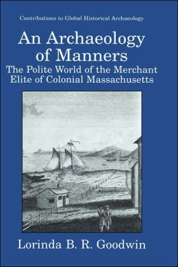 An Archaeology of Manners: The Polite World of the Merchant Elite of Colonial Massachusetts