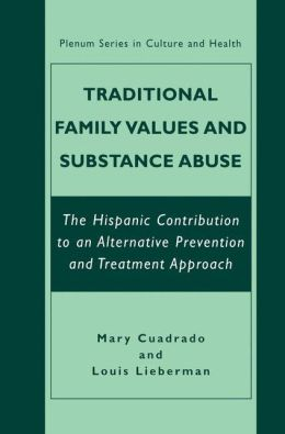 Traditional Family Values and Substance Abuse: The Hispanic Contribution to an Alternative Prevention and Treatment Approach