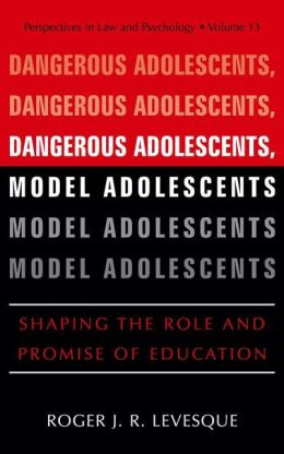 Dangerous Adolescents, Model Adolescents: Shaping the Role and Promise of Education