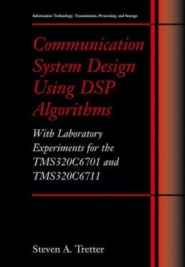 Communication System Design Using DSP Algorithms: With Laboratory Experiments for the TMS320C6701 and TMS320C6711
