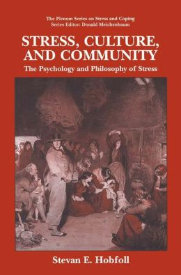 Stress, Culture, and Community: The Psychology and Philosophy of Stress