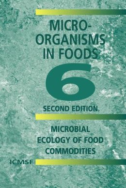 Microorganisms in Foods 6: Microbial Ecology of Food Commodities