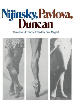 Nijinsky, Pavlova, Duncan: Three Lives in Dance