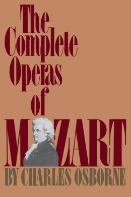 The Complete Operas of Mozart: A Critical Guide