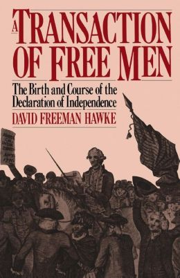 A Transaction of Free Men: The Birth and Course of the Declaration of Independence