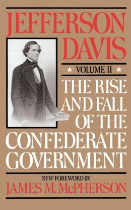 The Rise and Fall of the Confederate Government, Volume II