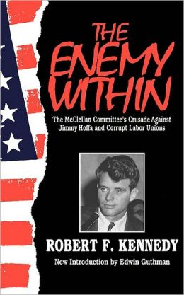 The Enemy within; The McClellan Committee's Crusade against Jimmy Hoffa and Corrupt Labor Unions